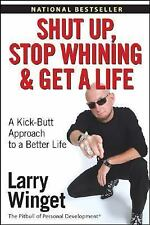 Shut up, Stop Whining, and Get a Life : A Kick-Butt Approach to a Better Life b…