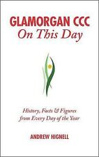 Glamorgan CCC On This Day: History, Facts & Figures from Every Day of the Year,A