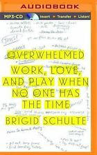Overwhelmed : Work, Love, and Play When No One Has the Time by Brigid Schulte...