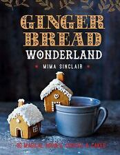 Gingerbread Wonderland : 30 Magical Houses, Cookies, and Cakes by Mima...