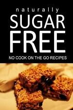 Naturally Sugar Free - No Cook on the Go Recipes : Ultimate Sugar Free...