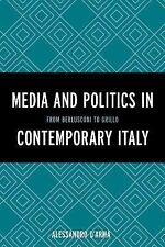 The Media and Politics in Contemporary Italy : From Berlusconi to Grillo by...