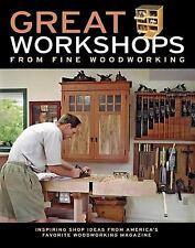 Great Workshops from Fine Woodworking : Inspiring Shop Ideas from America's...