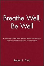 Breathe Well, Be Well: A Program to Relieve Stress, Anxiety, Asthma, Hypertensio
