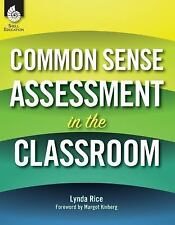 Common Sense Assessment in the Classroom by Lynda Rice (2013, Paperback,...