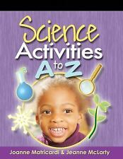 Science Activities A to Z by Joanne Matricardi and Jeanne McLarty (2005,...
