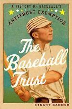 The Baseball Trust: A History of Baseball's Antitrust Exemption, Banner, Stuart