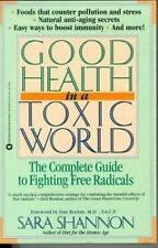 Good Health in a Toxic World : Complete Guide to Fighting Free Radicals by...