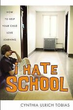 I Hate School : How to Help Your Child Love Learning by Cynthia Ulrich Tobias...