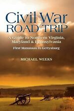 Civil War Road Trip, Volume I: A Guide to Northern Virginia, Maryland & Pennsylv