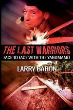 The Last Warriors : Face to Face with the Yanomamo BW Interior by Larry Baron...