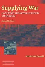 Supplying War: Logistics from Wallenstein to Patton Creveld, Martin van Books-Go