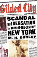 Gilded City : Scandal and Sensation in Turn-of-the-Century New York by M. H....