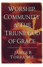 Worship, Community and the Triune God of Grace by James B. Torrance (1997,...