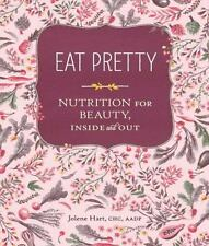 NEW - Eat Pretty: Nutrition for Beauty, Inside and Out by Hart, Jolene