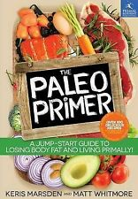 The Paleo Primer: A Jump-Start Guide to Losing Body Fat and Living Primally!...