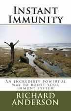 Instant Immunity : An Incredibly Powerful Way to Boost Your Immune System by...