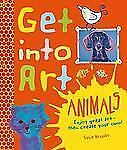 Get Into Art Animals: Enjoy Great Art--Then Create Your Own!, Brooks, Susie