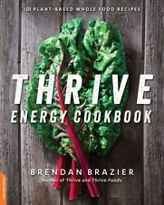 The Thrive Energy Cookbook : 150 Plant-Based Whole Food Recipes by Brendan...