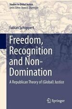 Freedom, Recognition and Non-Domination A Republican Theory of ... 9789400795297