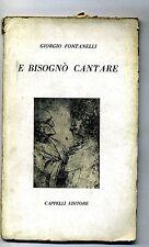 Giorgio Fontanelli#E BISOGNÒ CANTARE#Cappelli Editore Rocca San Casciano 1958