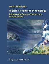 Digital (R)Evolution in Radiology : Bridging the Future of Health Care (2010,...
