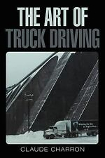 The Art of Truck Driving by Claude Charron (2012, Paperback)