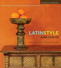 Latin Style : Decorating Your Home with Color, Texture, Passion w/ CD by Juan...