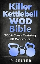 Killer Kettlebell WOD Bible: 200+ Cross Training KB Workouts by P. Selter...