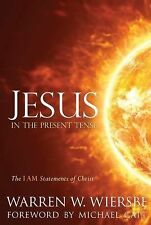 Jesus in the Present Tense : The I AM Statements of Christ by Warren W....