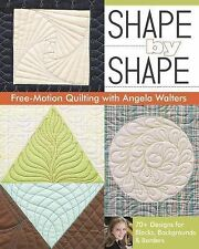 Shape by Shape - Free-Motion Quilting with Angela Walters : 70+ Designs for...