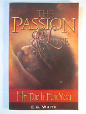 The Passion of Love: He Did it for You by E G White (2004, Paperback), very good