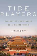 Tide Players: The Movers and Shakers of a Rising China, Zha, Jianying, Good Book
