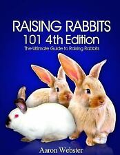 Raising Rabbits 101 4th Edition by Aaron Webster (2015, Paperback)