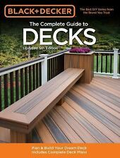 Black & Decker Complete Guide: The Complete Guide to Decks : Plan and Build...