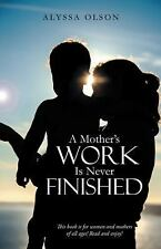 A Mother's Work Is Never Finished by Alyssa Olson (2014, Paperback)
