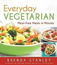 Everyday Vegetarian : Meat-Free Meals in Minutes by Brenda Stanley (2014,...