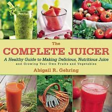 The Complete Juicer: A Healthy Guide to Making Delicious, Nutritious Juice and G