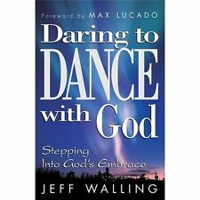 Daring to Dance with God : Stepping into God's Embrace by Jeff Walling (2000,...