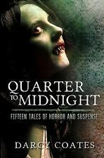 Quarter to Midnight: Fifteen Tales of Horror and Suspense, Coates, Darcy, Very G