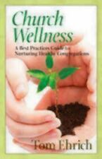 Church Wellness : A Best Practices Guide to Nurturing Healthy Congregations...