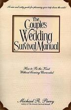 The Couple's Wedding Survival Manual : How to Tie the Knot Without Coming...