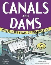 Build It Yourself: Canals and Dams : Investigate Feats of Engineering with 25...