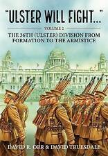 ULSTER WILL FIGHT. VOLUME 2 : THE 36TH (ULSTER) DIVISION IN TRAINING AND AT WAR