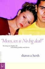Mom, Sex Is No Big Deal! Becoming Your Daughter's Ally in Developing a-ExLibrary