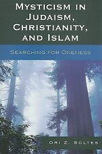Mysticism in Judaism, Christianity, and Islam: Searching for Oneness, Soltes, Or