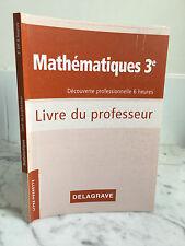 Mathématiques 3e Découverte professionnelle Livre du professeur DELAGRAVE 2009