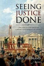 Seeing Justice Done : The Age of Spectacular Capital Punishment in France by...