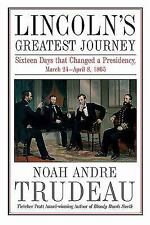 Lincoln's Greatest Journey : Sixteen Days That Changed a Presidency, March 24...