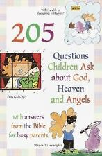 205 Questions Children Ask About God, Heaven and Angels: With Answers for Busy P
